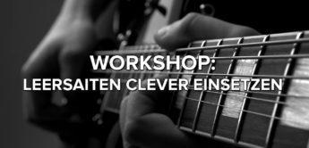 Workshop: Guitar Skills: Leersaiten clever einsetzen