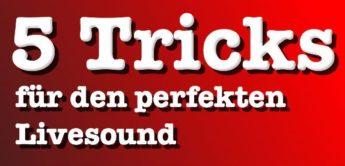 Fünf Tricks für den perfekten Livesound deiner Band!