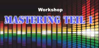 Workshop: Mastering im Studio, Teil 1
