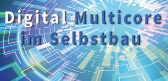 Workshop: Digital-Multicore im Selbstbau