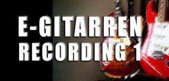 Workshop: E-Gitarren Recording – die Grundlagen