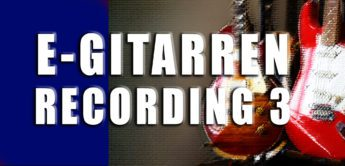 Workshop: E-Gitarren-Recording, Teil 3 – der Hall