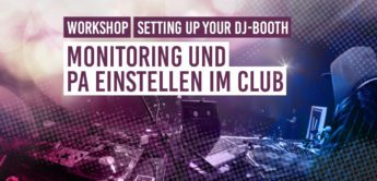 DJ Workshop: PA & Monitoring Einstellen für DJs