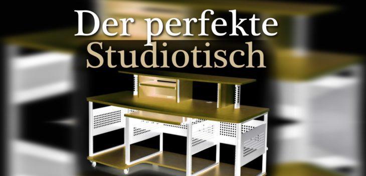 der perfekte studiotisch