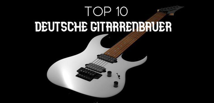 Die Top 10 der deutschen Gitarrenbauer