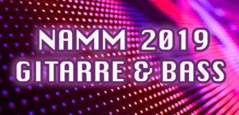 Der NAMM Gitarre & Bass Report 2019