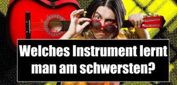 Welche Instrumente erlernen sich am schwersten?