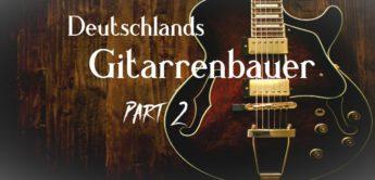 Deutschlands Gitarrenbauer, Part 2