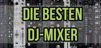DJ-Redaktion empfiehlt: Die besten Club- und DJ-Mixer