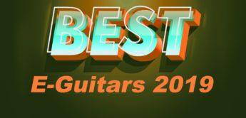 Die besten E-Gitarren aus 2019