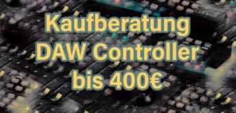 Kaufberatung: DAW-Controller bis 400,- Euro