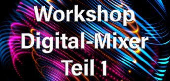Workshop: Digitalmischpulte im Tonstudio – Grundlagen, Bedienung, Effekte