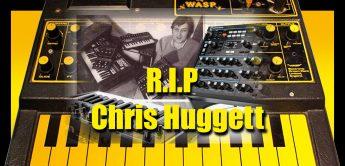 R.I.P. Chris Huggett, Erfinder des WASP Synthesizers u.v.a.