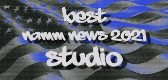Die besten NAMM NEWS 2021 für STUDIO & Recording