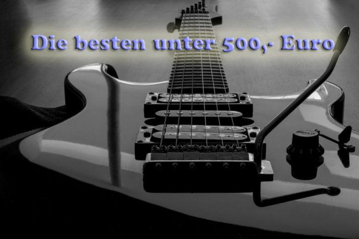 Die besten E-Gitarren unter 500,- Euro titel