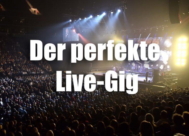 Der perfekte Live Gig