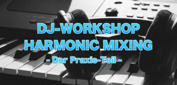 DJ Workshop: Harmonic Mixing in der Praxis