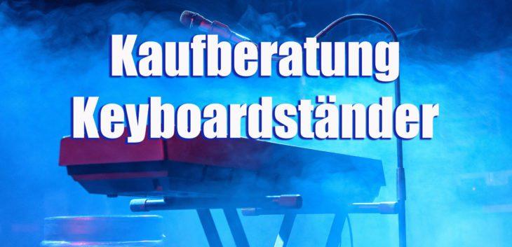 Kaufberatung: Keyboardständer für Bühne, Studio und Zuhause