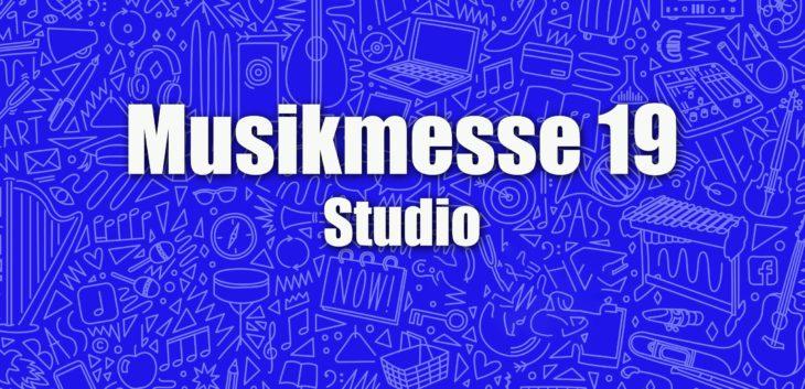 Musikmesse 2019, Rundgang News: Studio