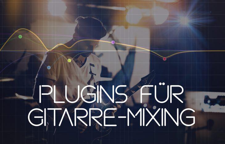 Gitarre Plugins für Mixing und Homestudio