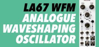 Superbooth 20: LA67 WFM Waveshaping Oscillator Modul
