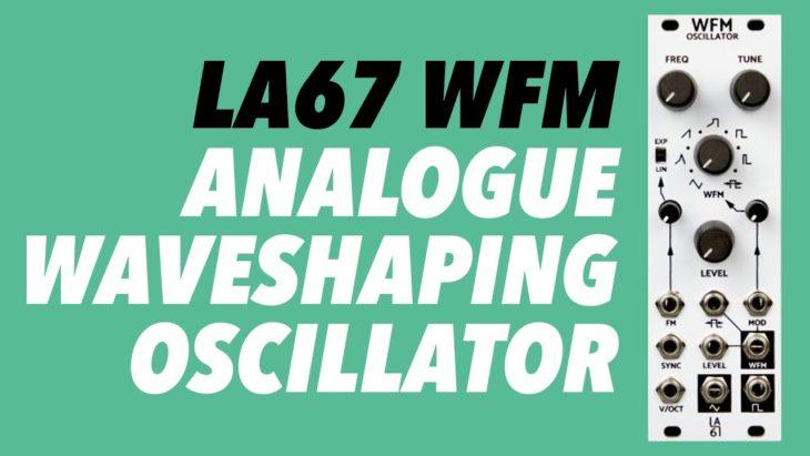 LA67 WFM Analoge Waveshaping Oscillator Eurorack Module