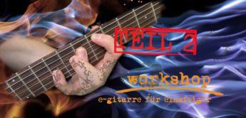 Workshop: E-Gitarre für Einsteiger – Barré, Palm Mute, Powerchords