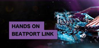 Workshop: Hands on Beatport LINK – Part 2
