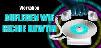 Workshop: Auflegen wie Richie Hawtin & Co