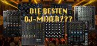 Die besten DJ-Mixer