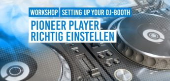 DJ Workshop: Pioneer DJ-Player richtig einstellen